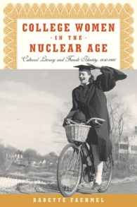 Babette Faehmel, College Women in the Nuclear Age (Rutgers, 2013)